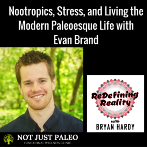 nootropics-stress-and-living-the-modern-paleoesque-life-with-evan-brand